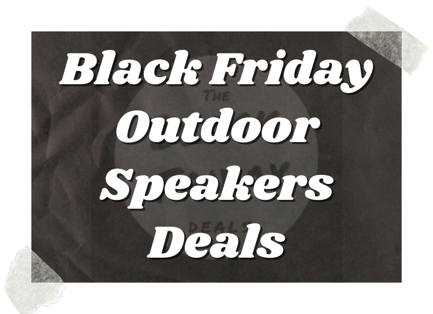 Black Friday Outdoor Speakers Deals