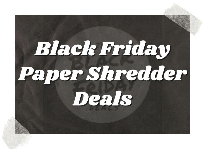 Black Friday Paper Shredder Deals