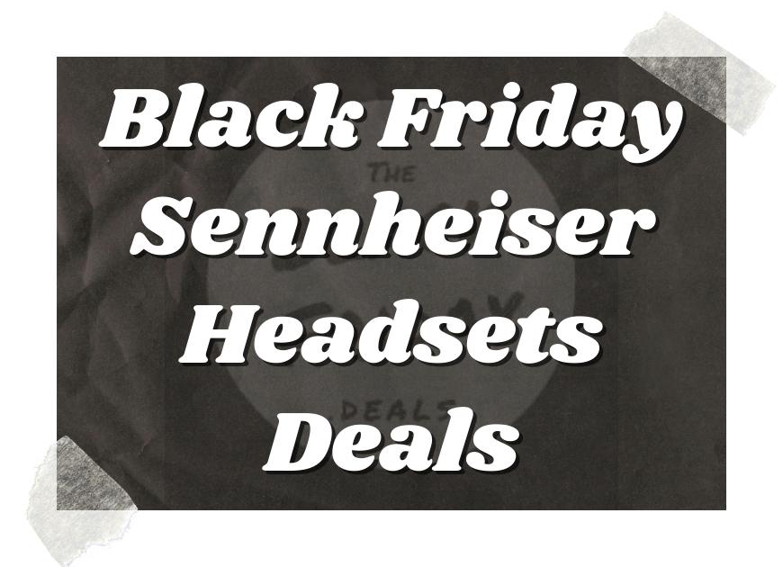 Black Friday Sennheiser Headsets Deals