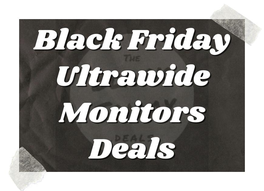 Black Friday Ultrawide Monitors Deals