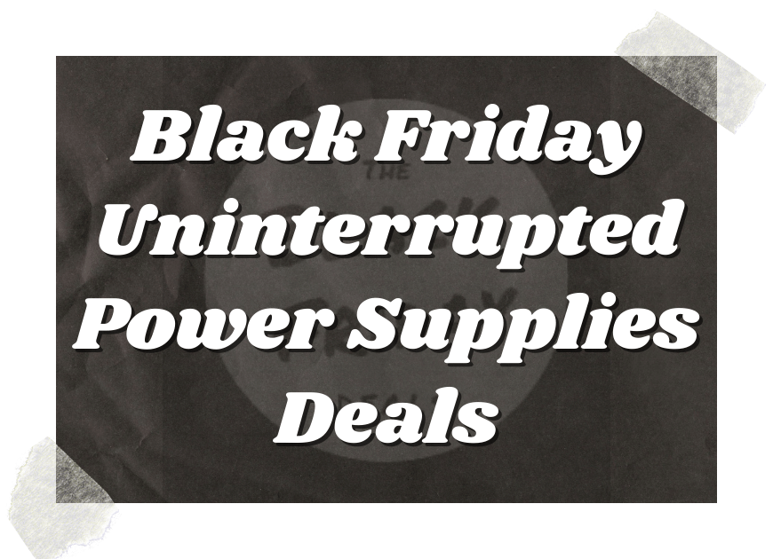 Black Friday Uninterrupted Power Supplies Deals