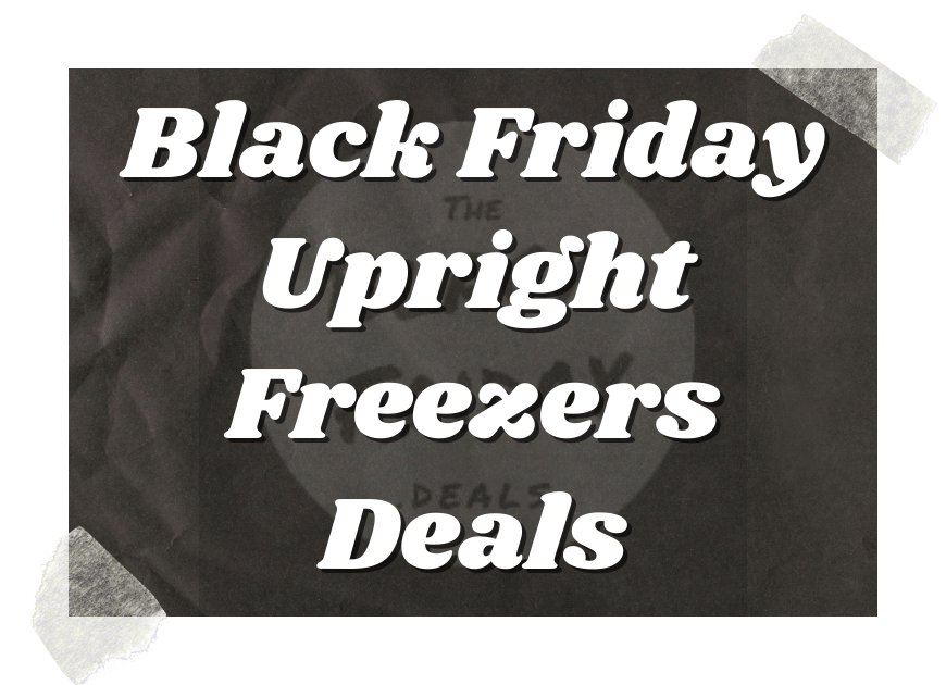 Black Friday Upright Freezers Deals