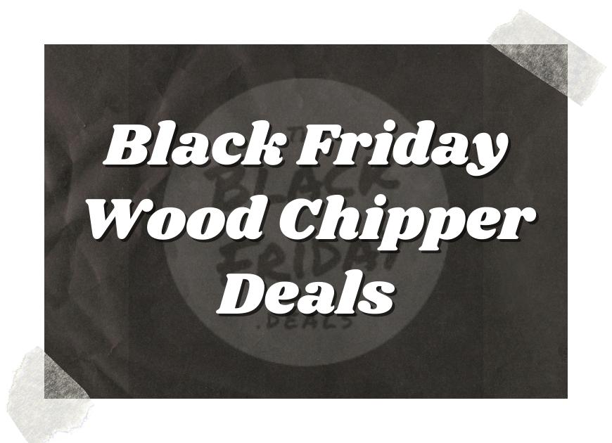 Black Friday Wood Chipper Deals
