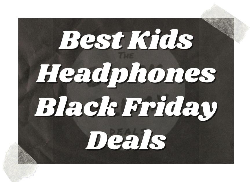 Best Kids Headphones Black Friday Deals