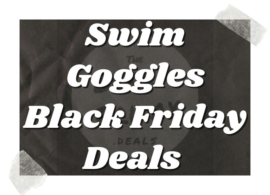 Best Swim Goggles Black Friday Deals