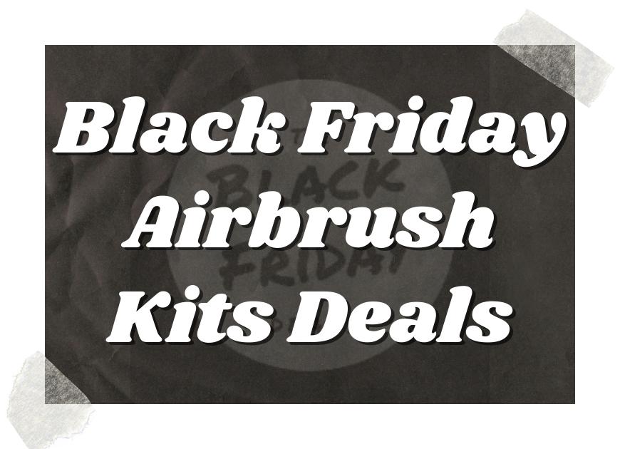 Black Friday Airbrush Kits Deals