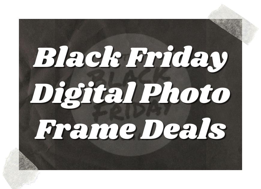 Black Friday Digital Photo Frame Deals