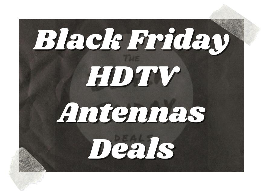 Black Friday Hdtv Antennas Deals
