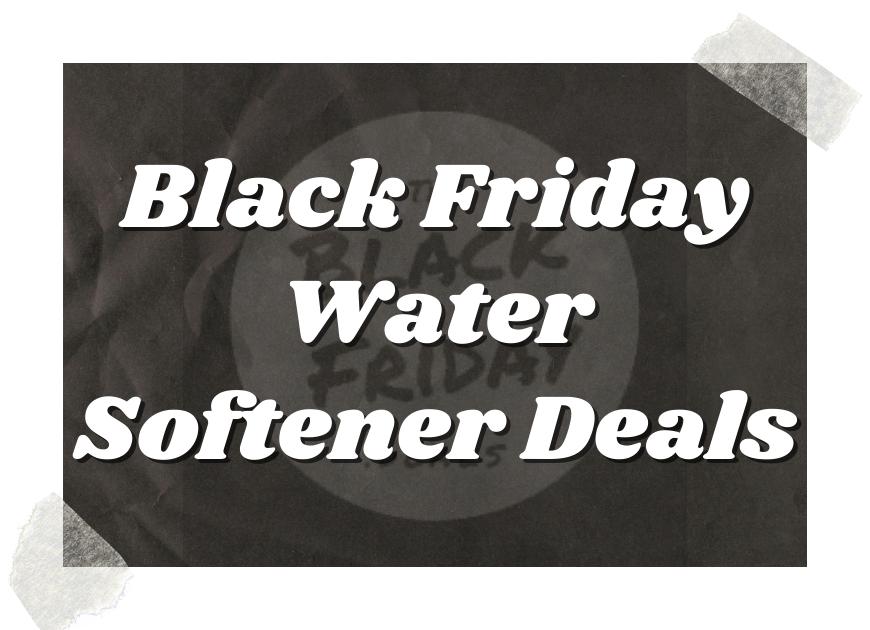 Black Friday Water Softener Deals