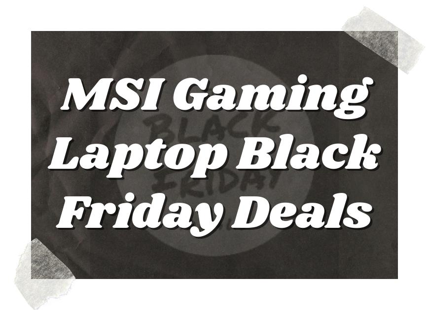 Msi Gaming Laptop Black Friday Deals