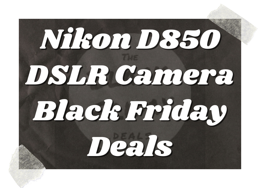 Nikon D850 Dslr Camera Black Friday Deals