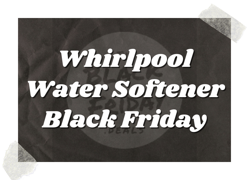 Whirlpool Water Softener Black Friday