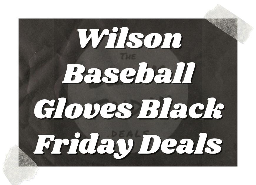 Wilson Baseball Gloves Black Friday Deals
