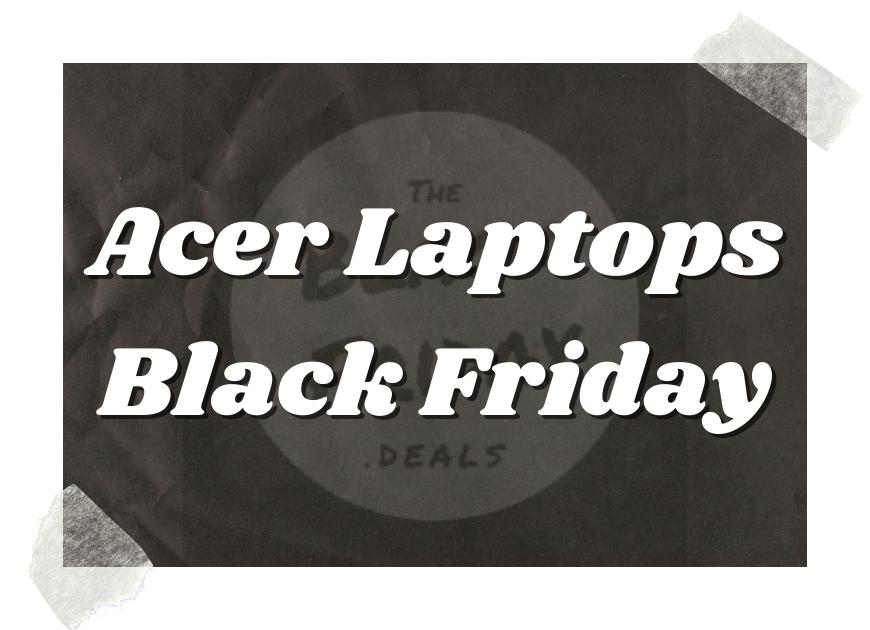 Acer Laptops Black Friday