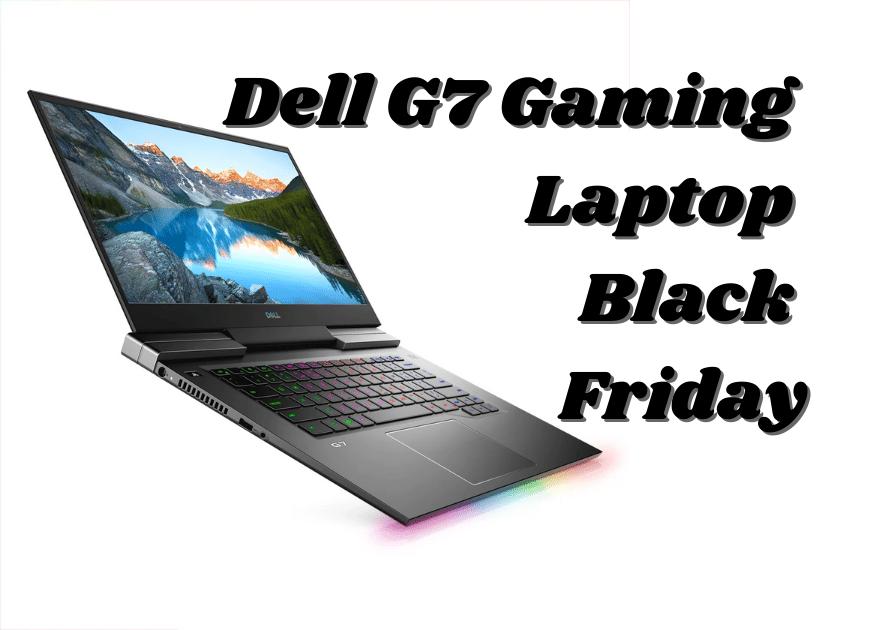 Dell G7 Gaming Laptop Black Friday
