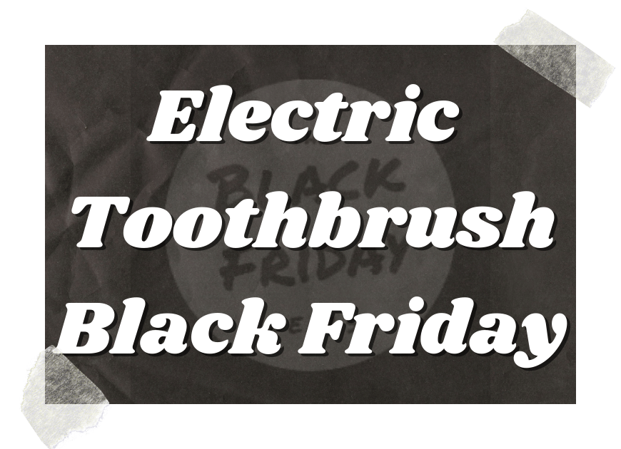 Black Friday Electric Toothbrush Deals - Electric Toothbrush Black Friday
